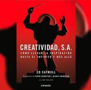 """Libro """"Creatividad, S.A.: Cómo llevar la inspiración hasta el infinito y más allá"""""""